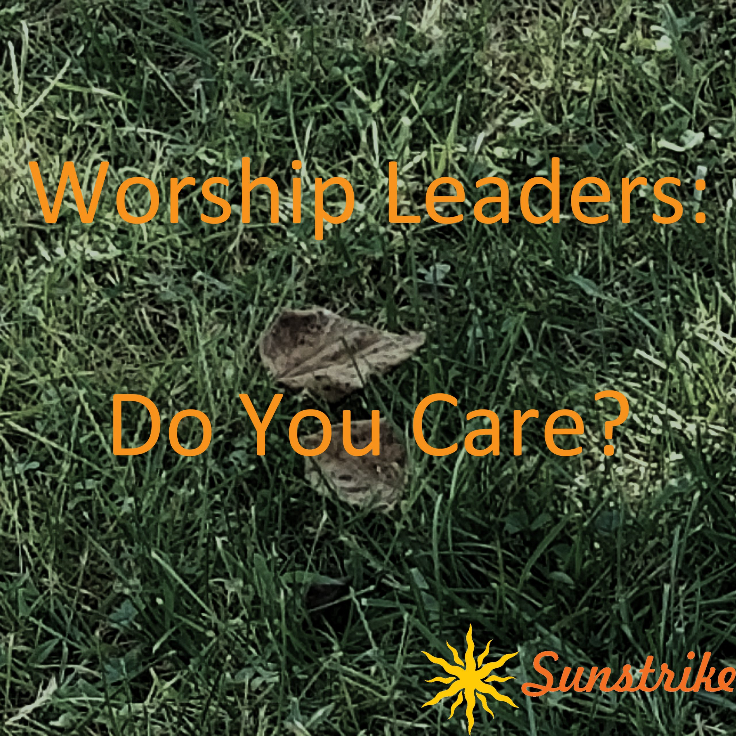 Worship Leaders: Do You Care?