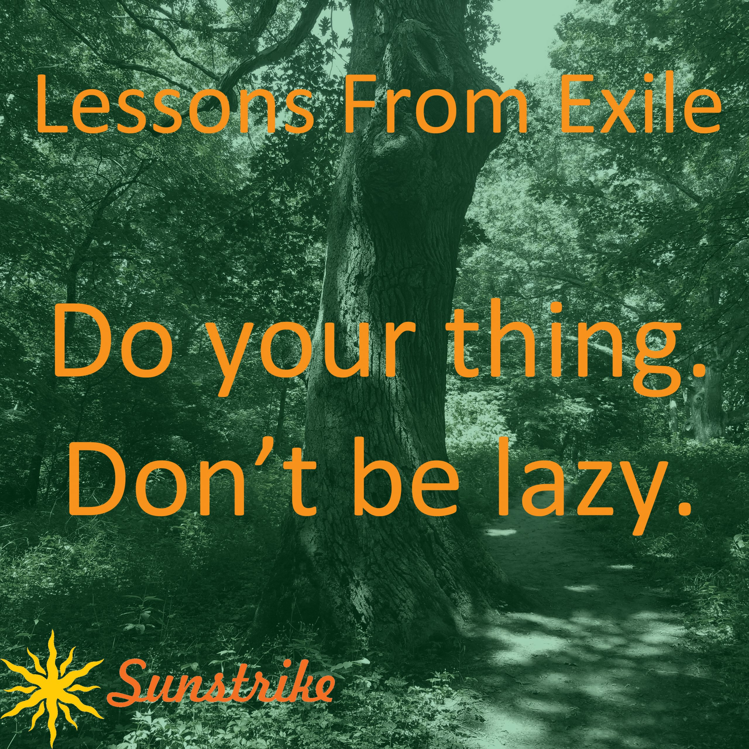 Lessons from Exile #17: Do Your Thing. Don't Be Lazy.