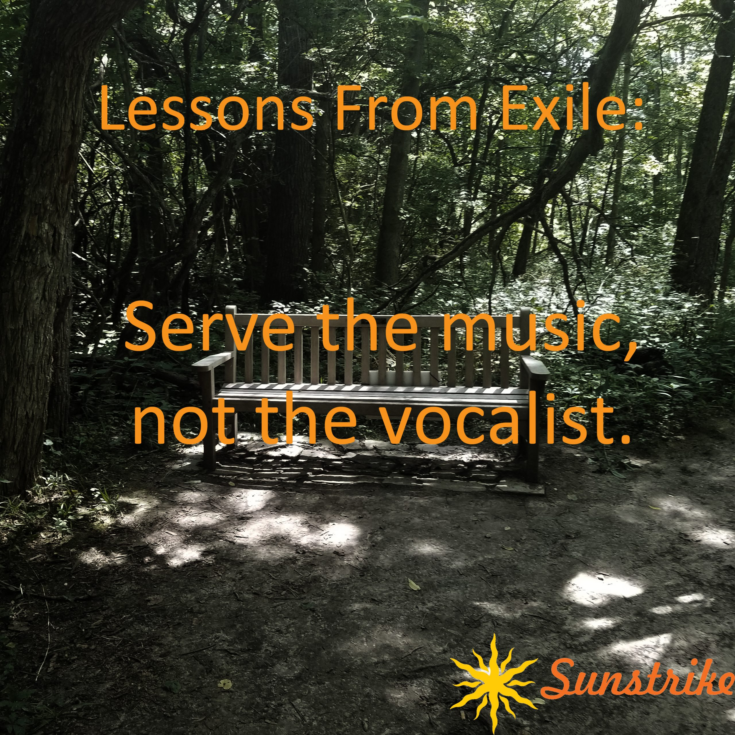 Lessons from Exile #6: Serve the music, not the vocalist.