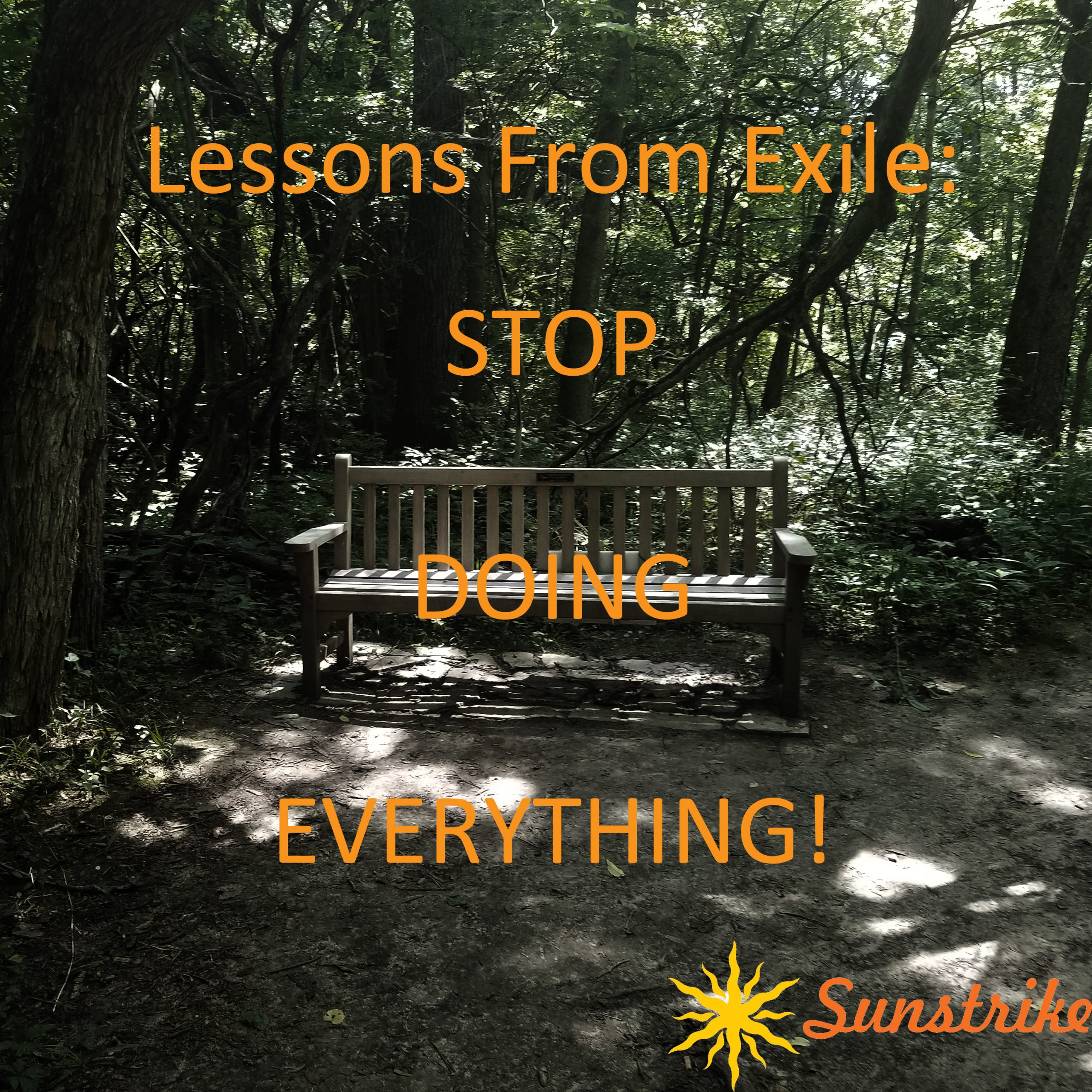 Lessons from Exile #7: Stop Doing Everything!