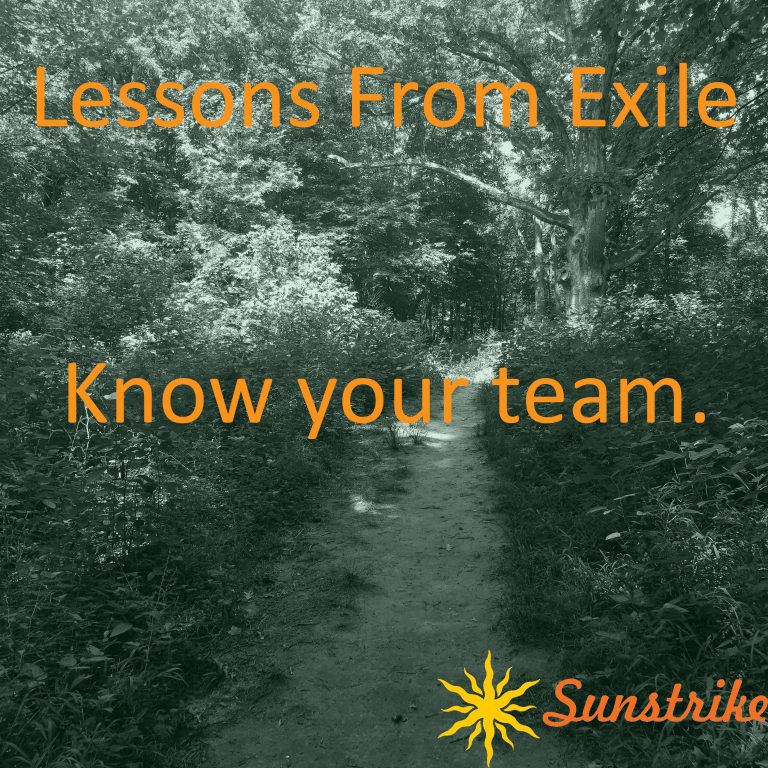 Lessons from Exile #9: Know Your Team