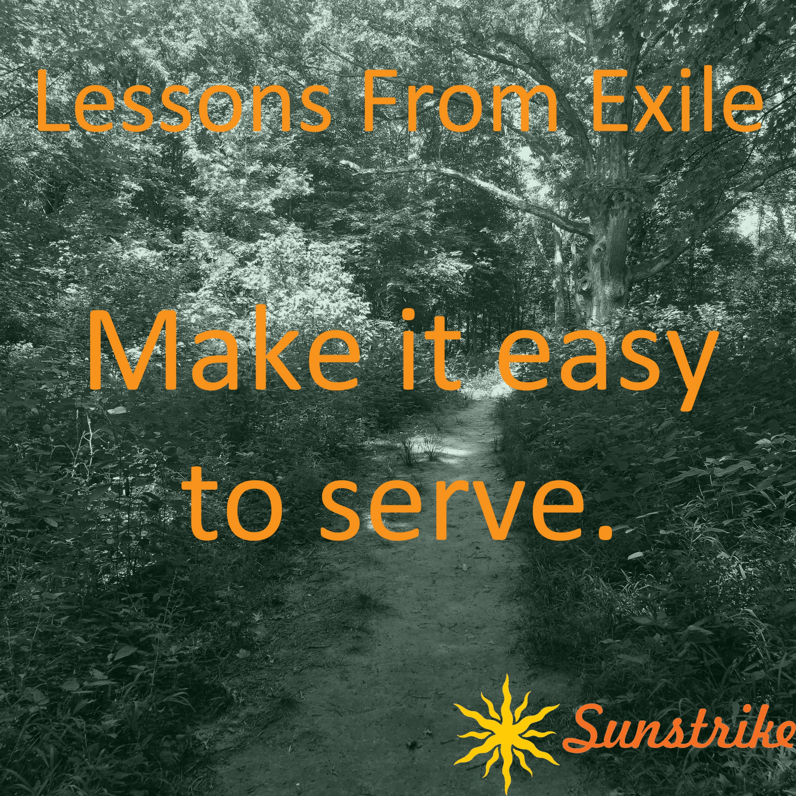 Lessons from Exile #11: Make It Easy to Serve