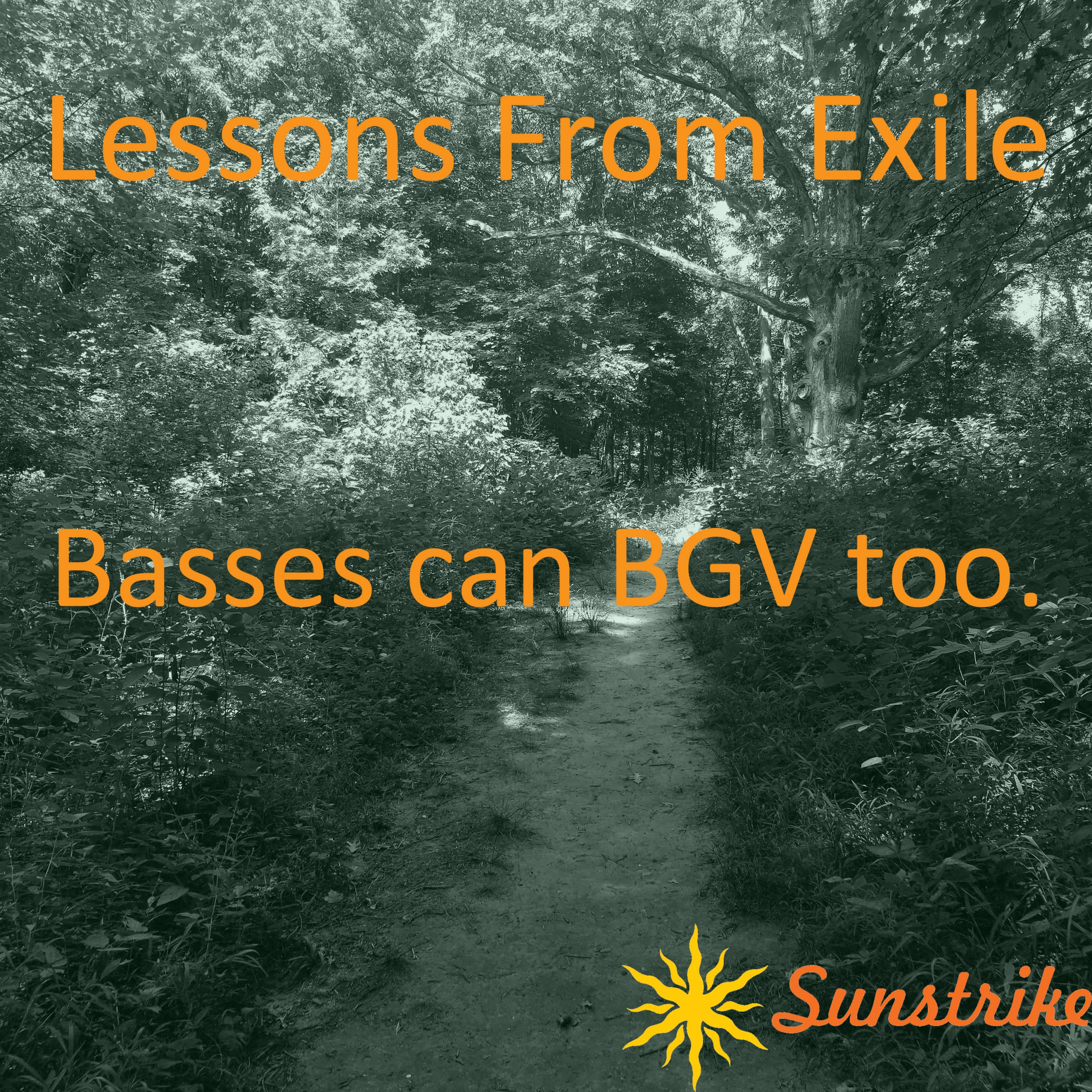 Lessons from Exile #12: Basses Can BGV Too