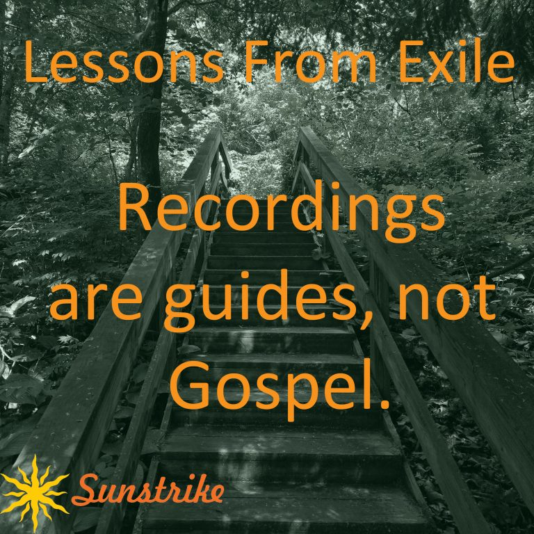 Lessons from Exile #39: Recordings Are Guides, Not Gospel