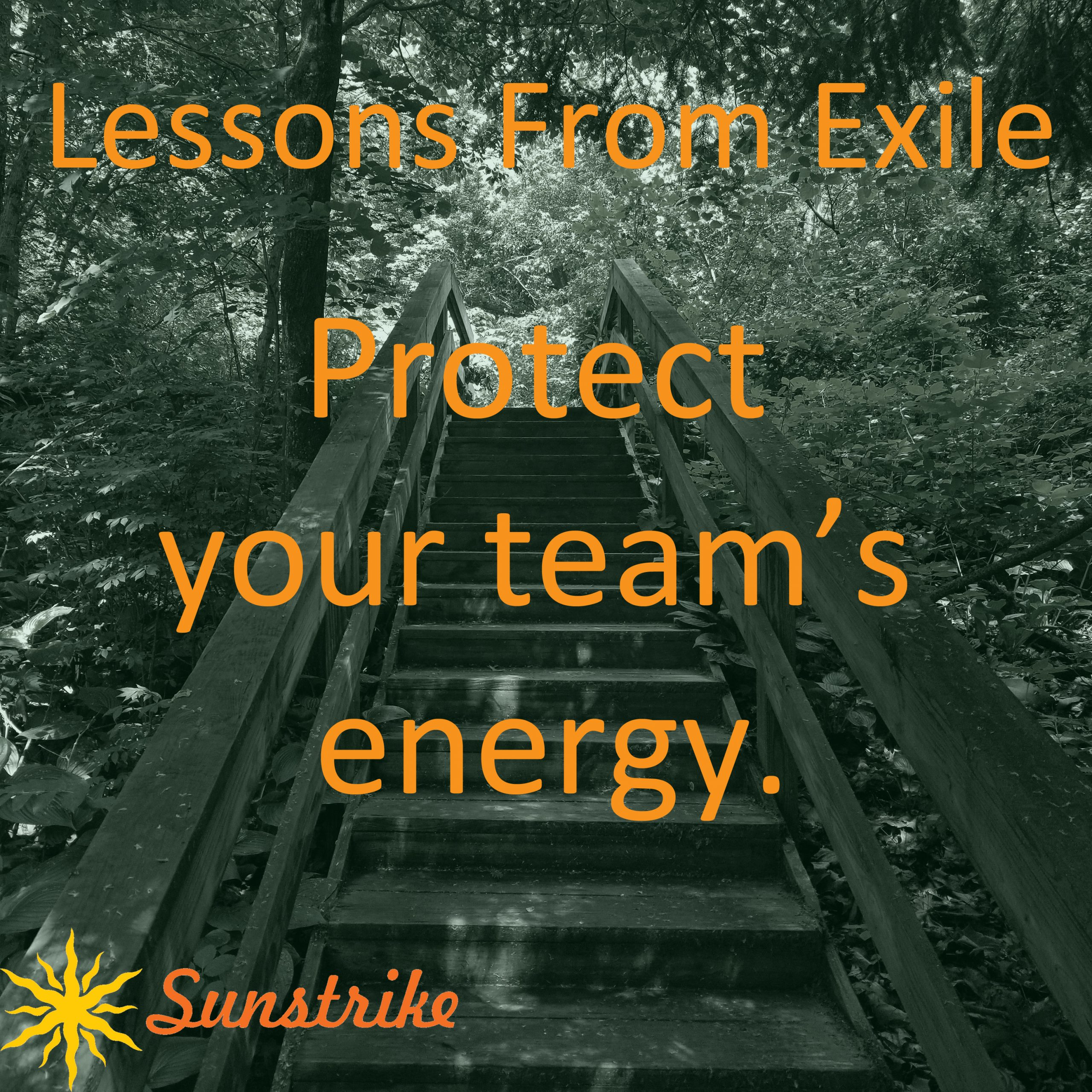 Lessons from Exile #41: Protect Your Team's Energy