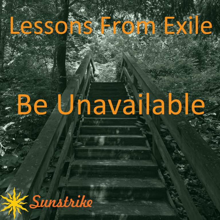 Lessons from Exile #42: Be Unavailable