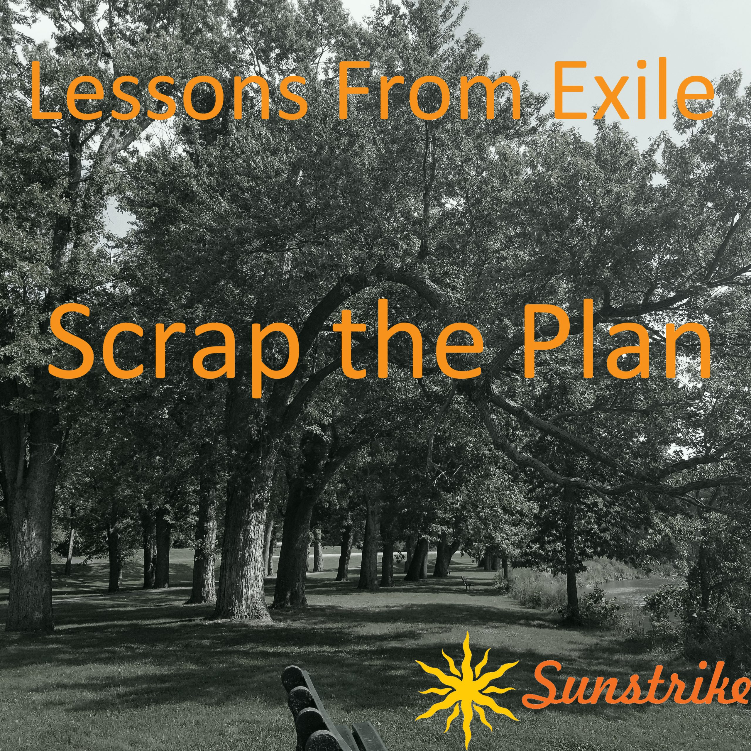 Lessons from Exile #46: Scrap the Plan!