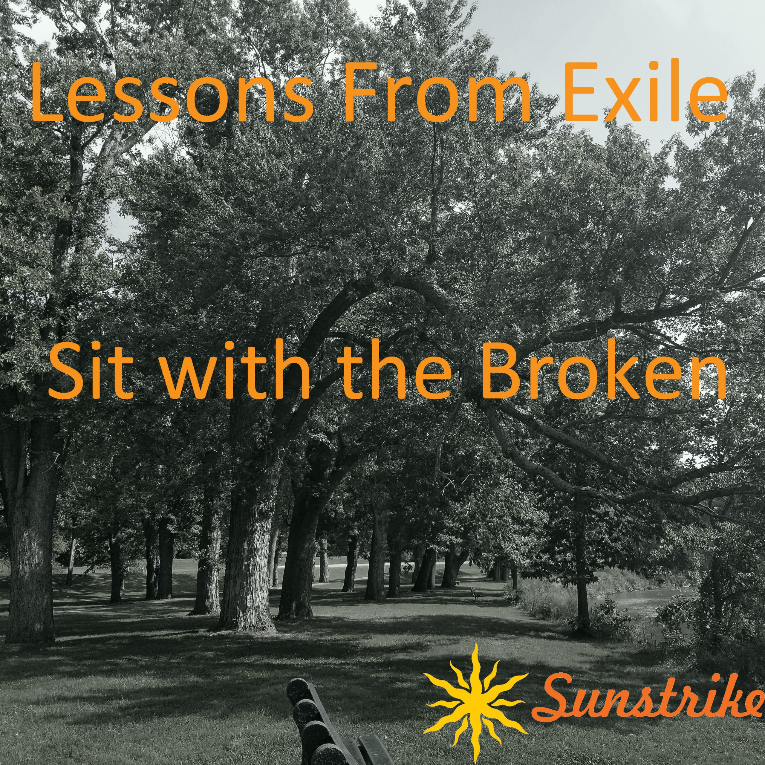 Lessons from Exile #47: Sit with the Broken