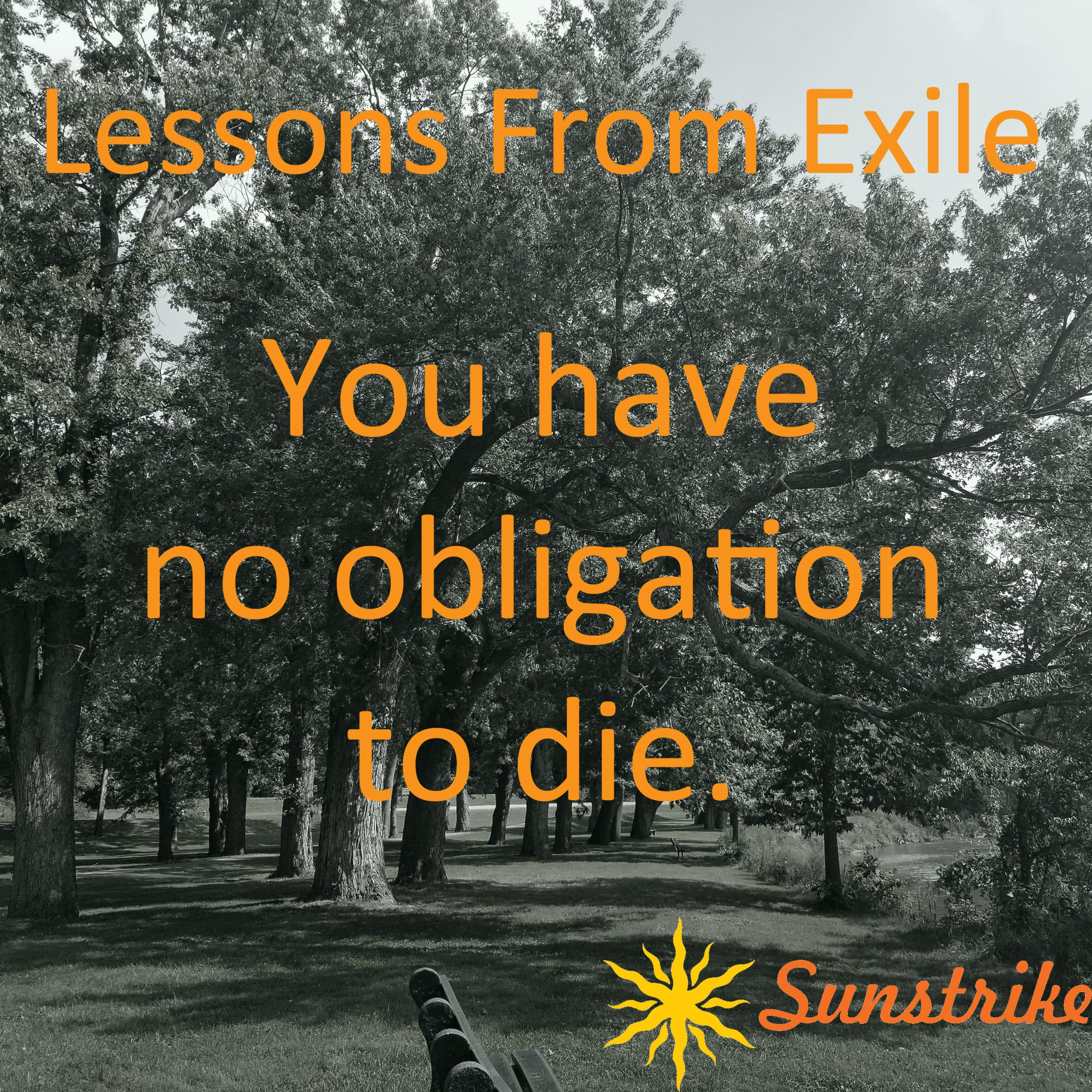 Lessons from Exile #49: You Have No Obligation to Die