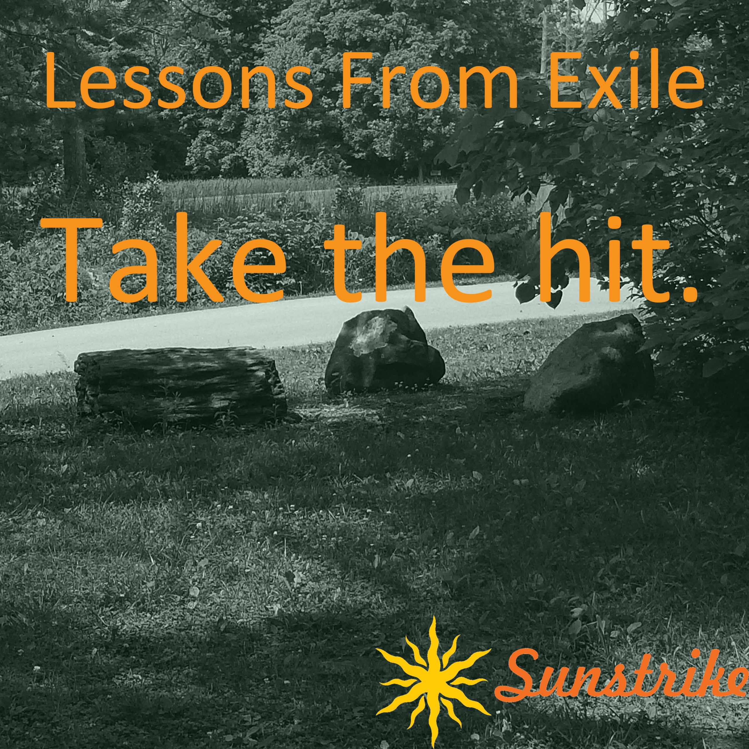 Lessons from Exile #51: Take the Hit.