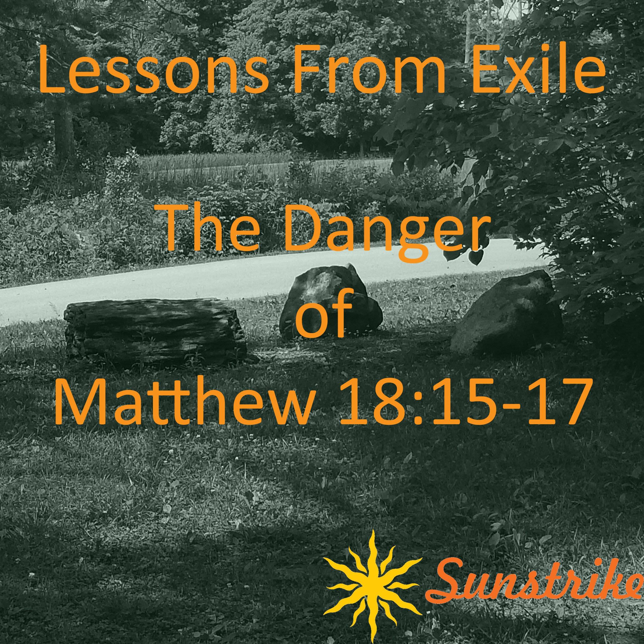 Lessons from Exile #53: The Danger of Matthew 18:15-17