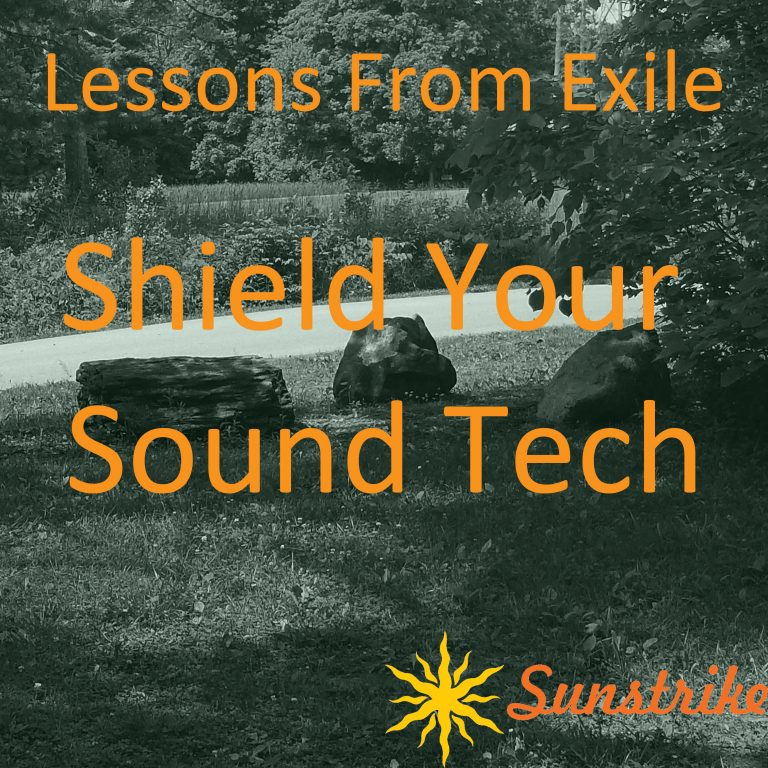 Lessons from Exile #55: Shield Your Sound Tech