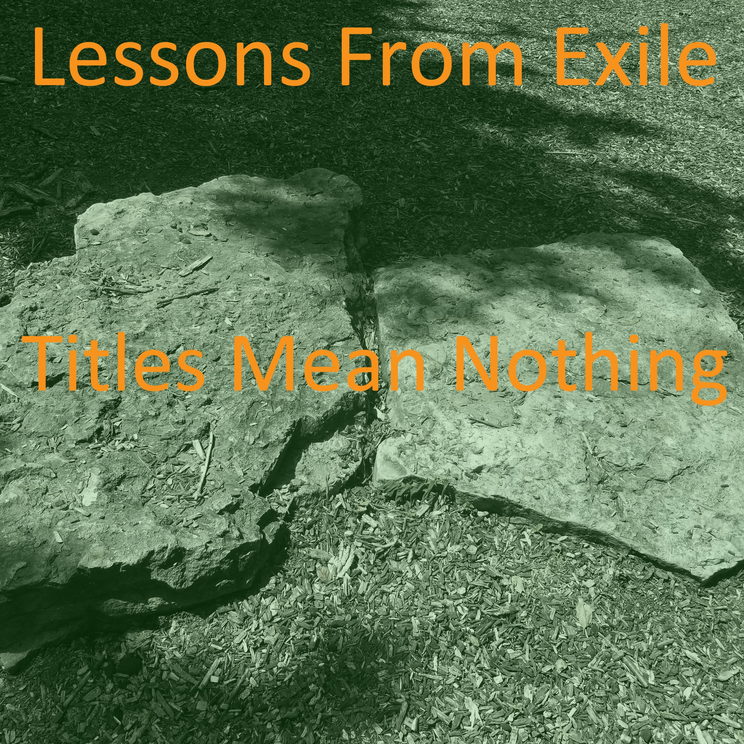 Lessons from Exile #65: Titles Mean Nothing
