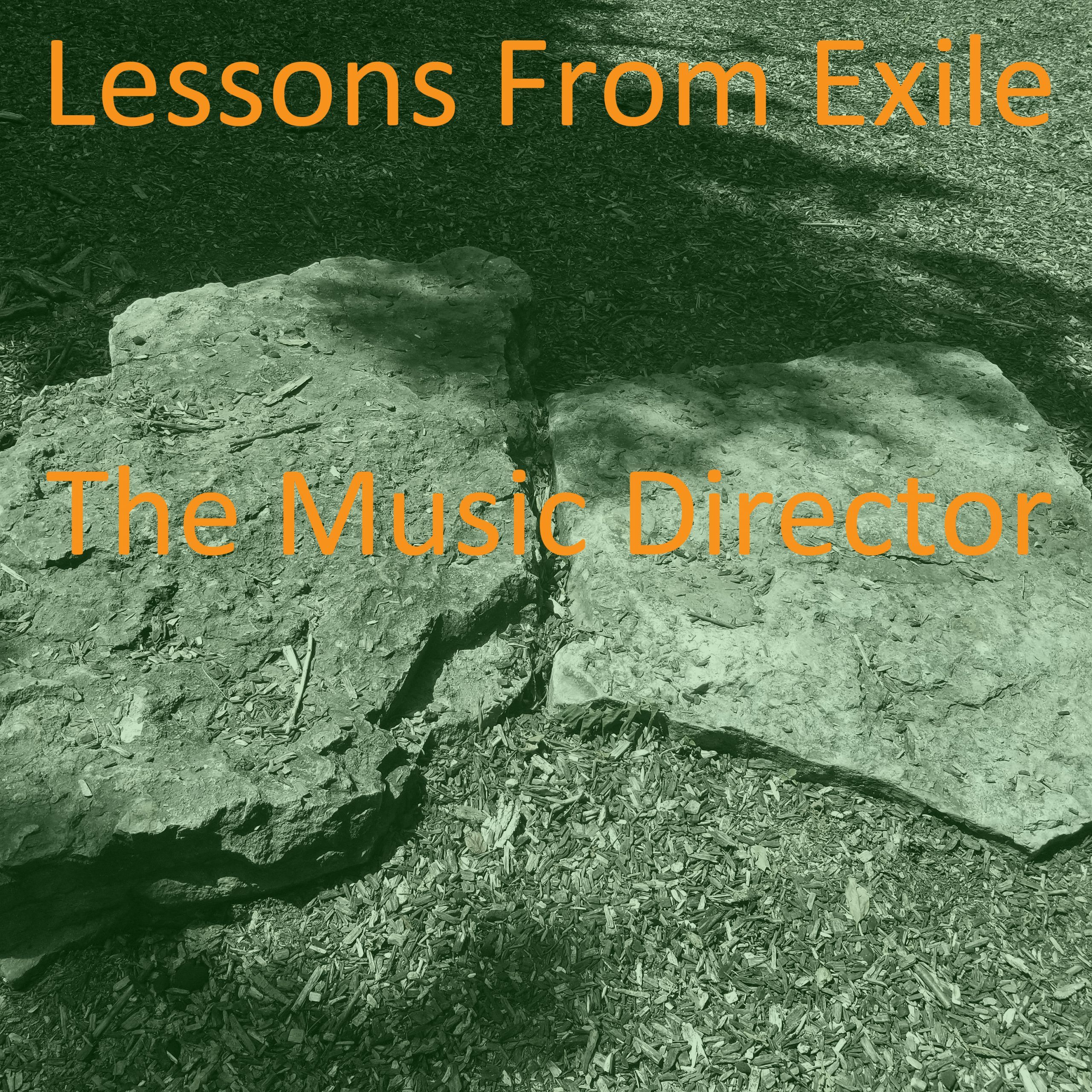 Lessons from Exile #67: The Music Director