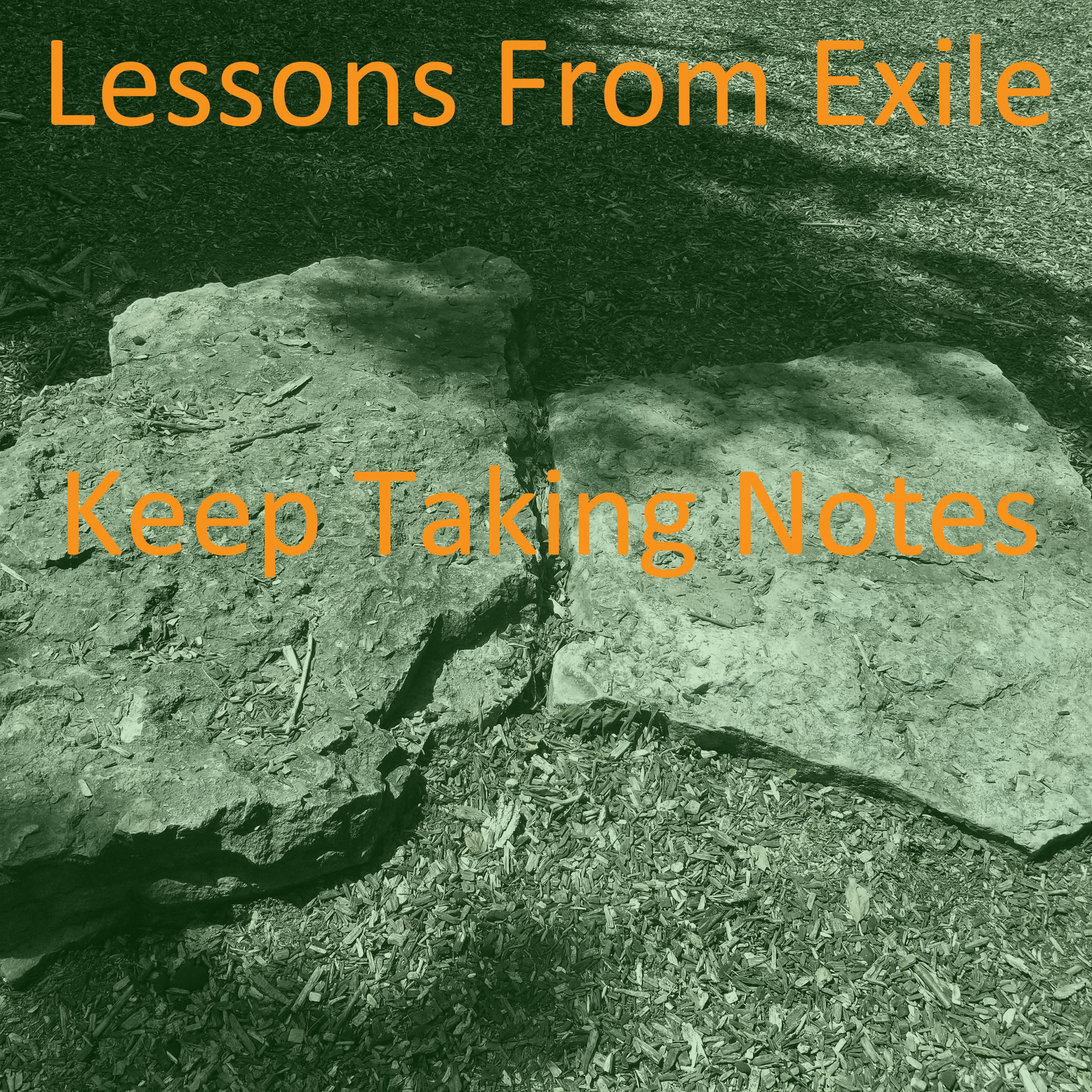 Lessons from Exile #68: Keep Taking Notes