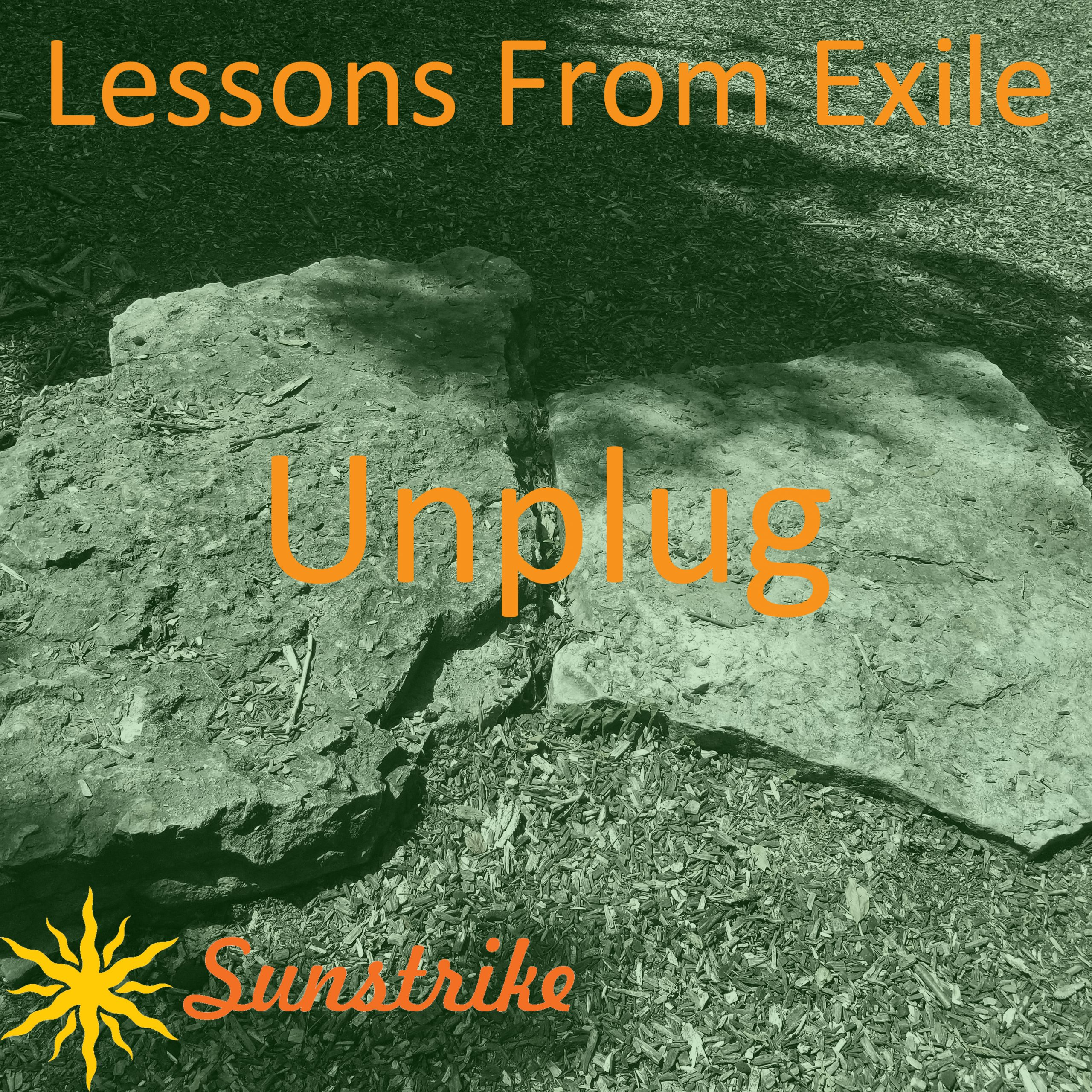 Lessons from Exile #70: Unplug