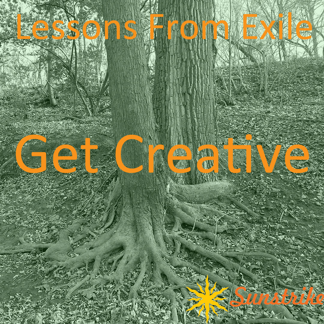 Lessons from Exile #72: Get Creative