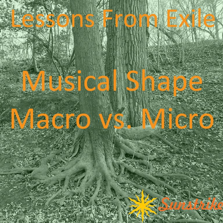 Lessons from Exile #75: Musical Shape – Macro vs. Micro