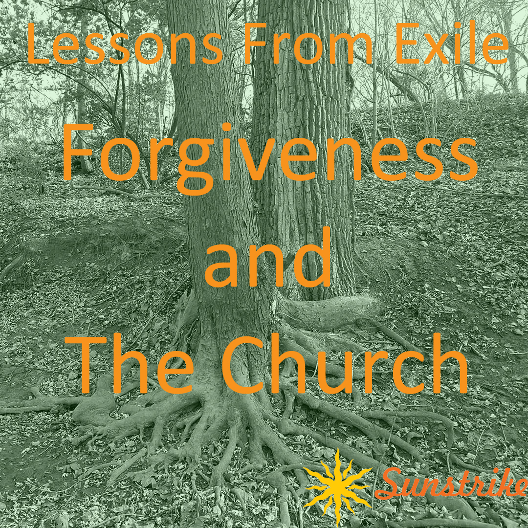 Lessons from Exile #76: Forgiveness and The Church
