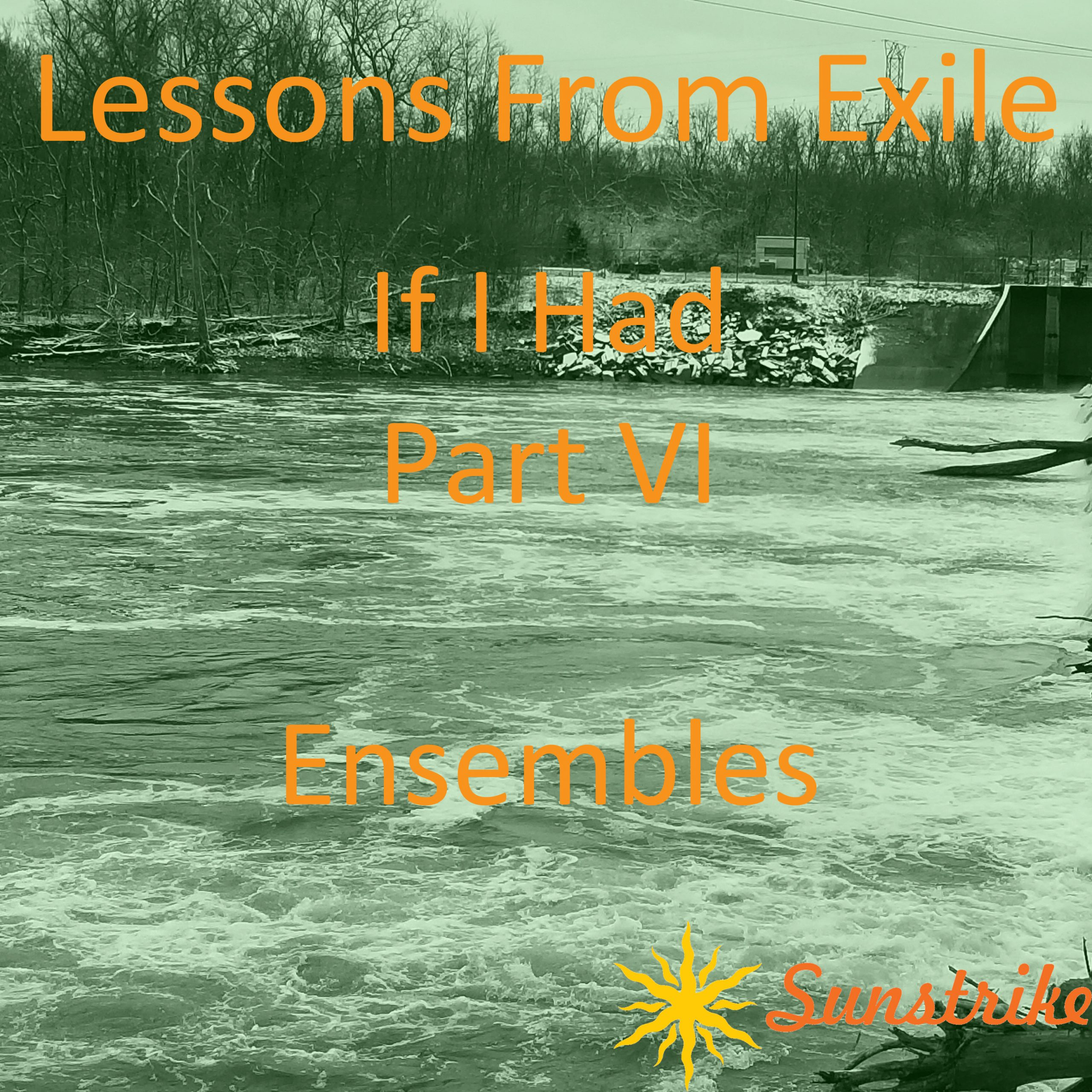 Lessons from Exile #107: If I Had – Part VI – Ensembles