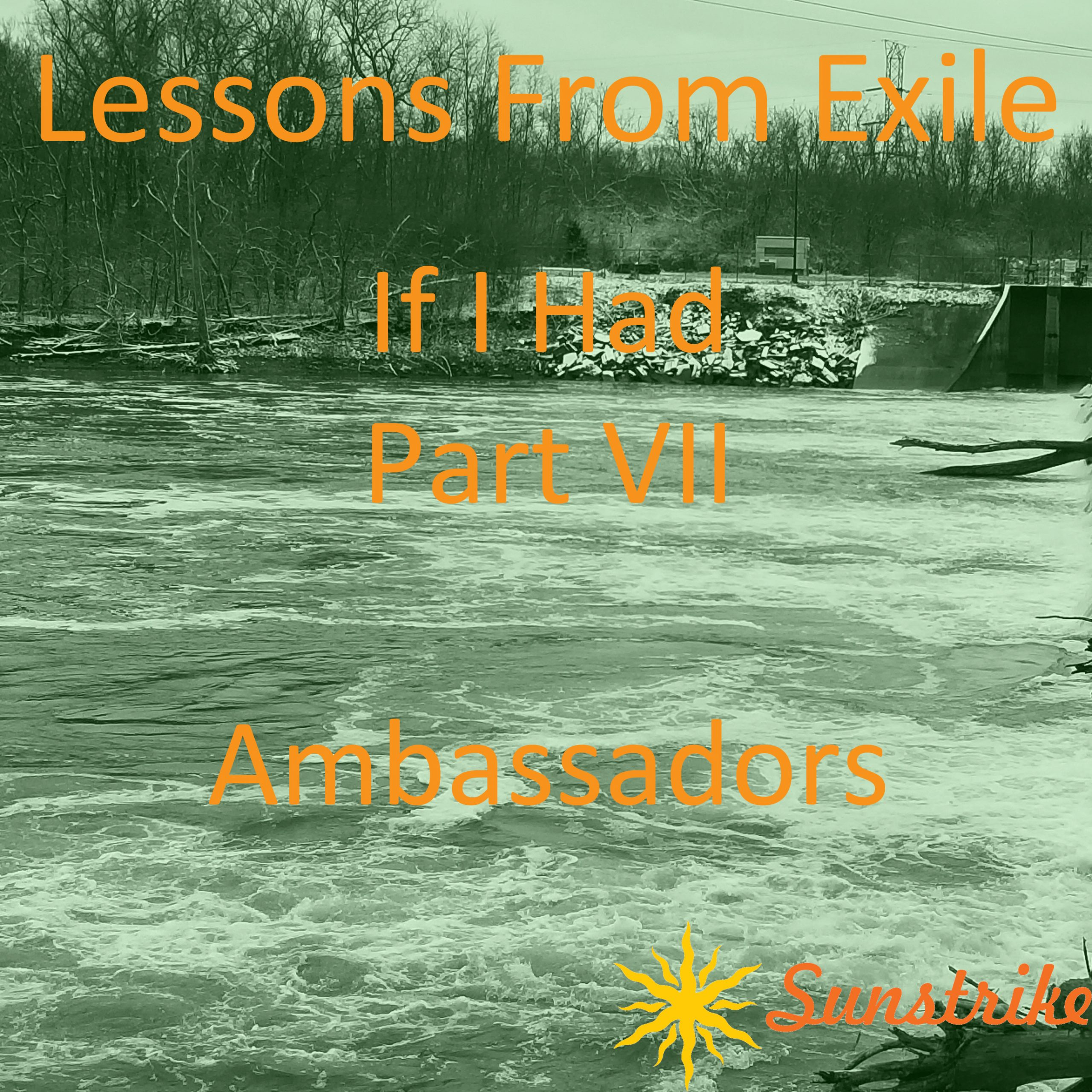Lessons from Exile #108: If I Had – Part VII – Ambassadors