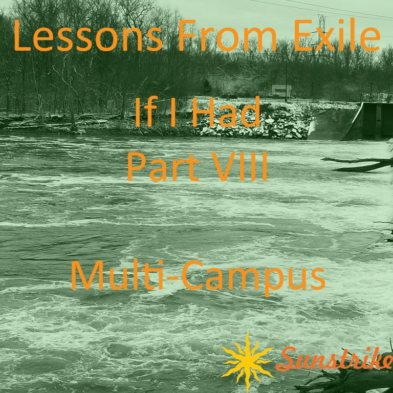 Lessons from Exile #109: If I Had – Part VIII – Multi-Campus