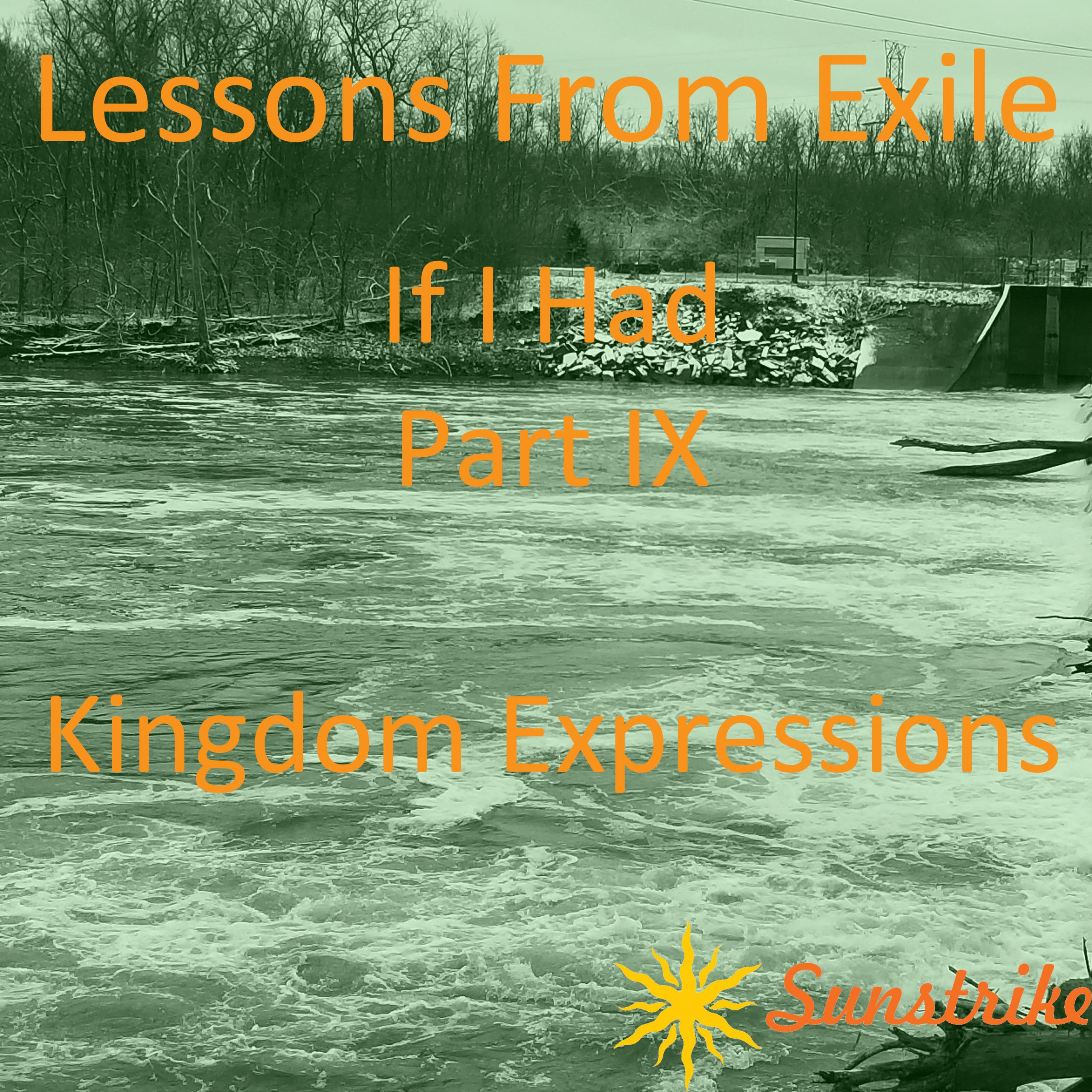 Lessons from Exile #111: If I Had – Part IX – Kingdom Expressions