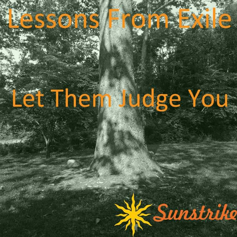 Lessons from Exile #81: Let Them Judge You