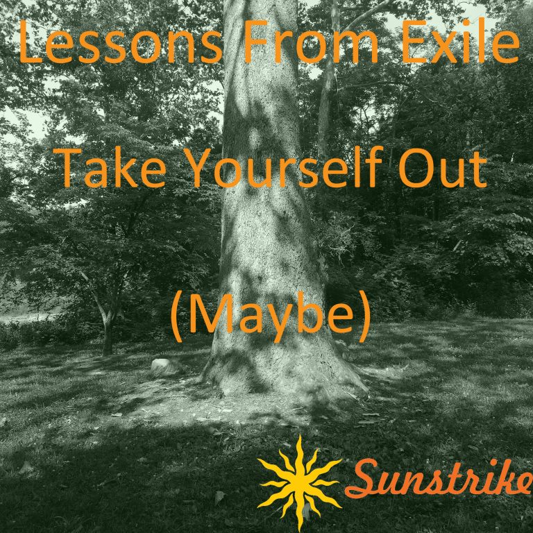 Lessons from Exile #82: Take Yourself Out… Maybe