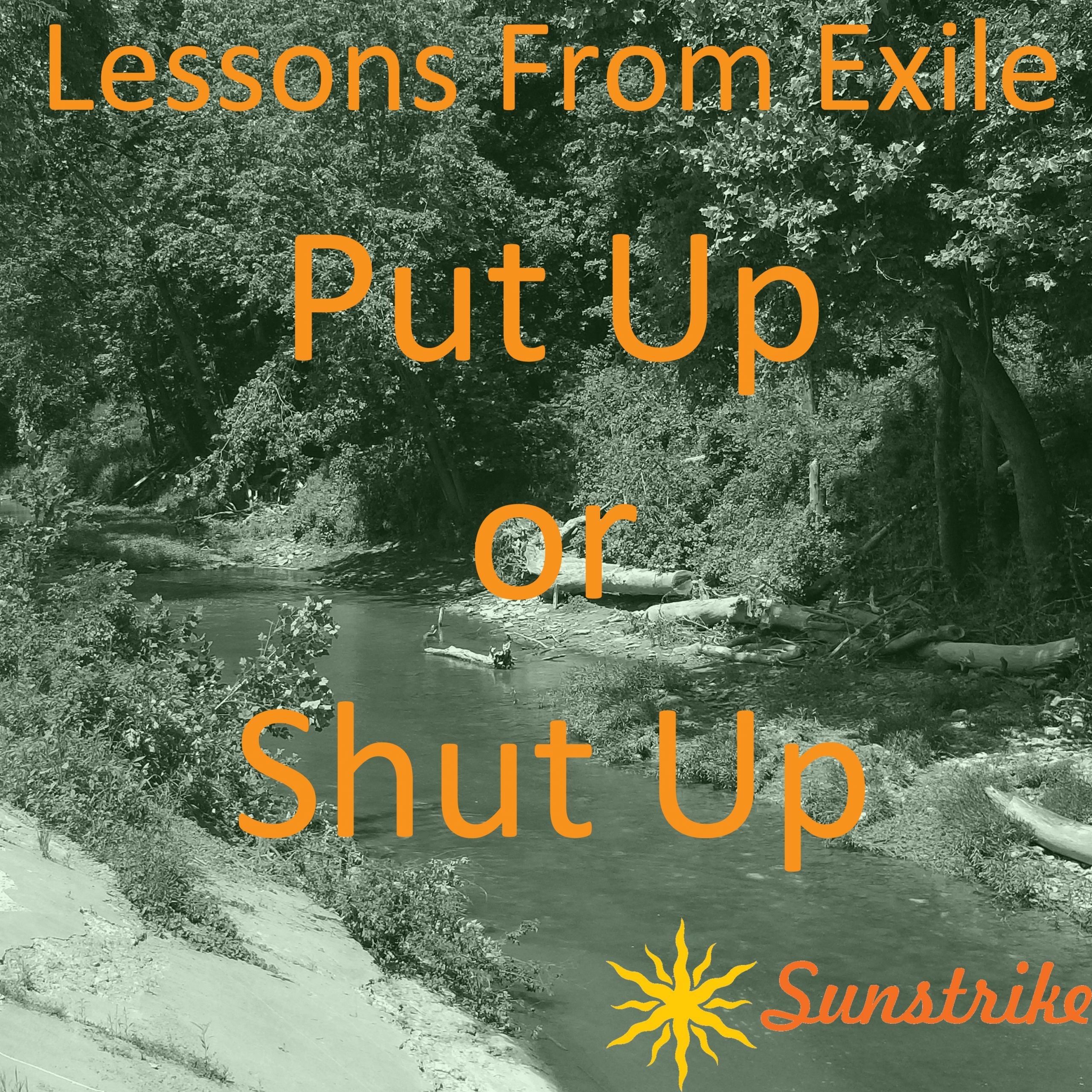 Lessons from Exile #86: Put Up or Shut Up