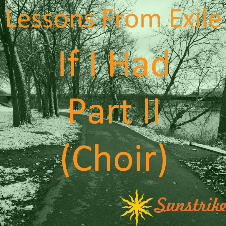 Lessons from Exile #103: If I Had – Part II – Choir
