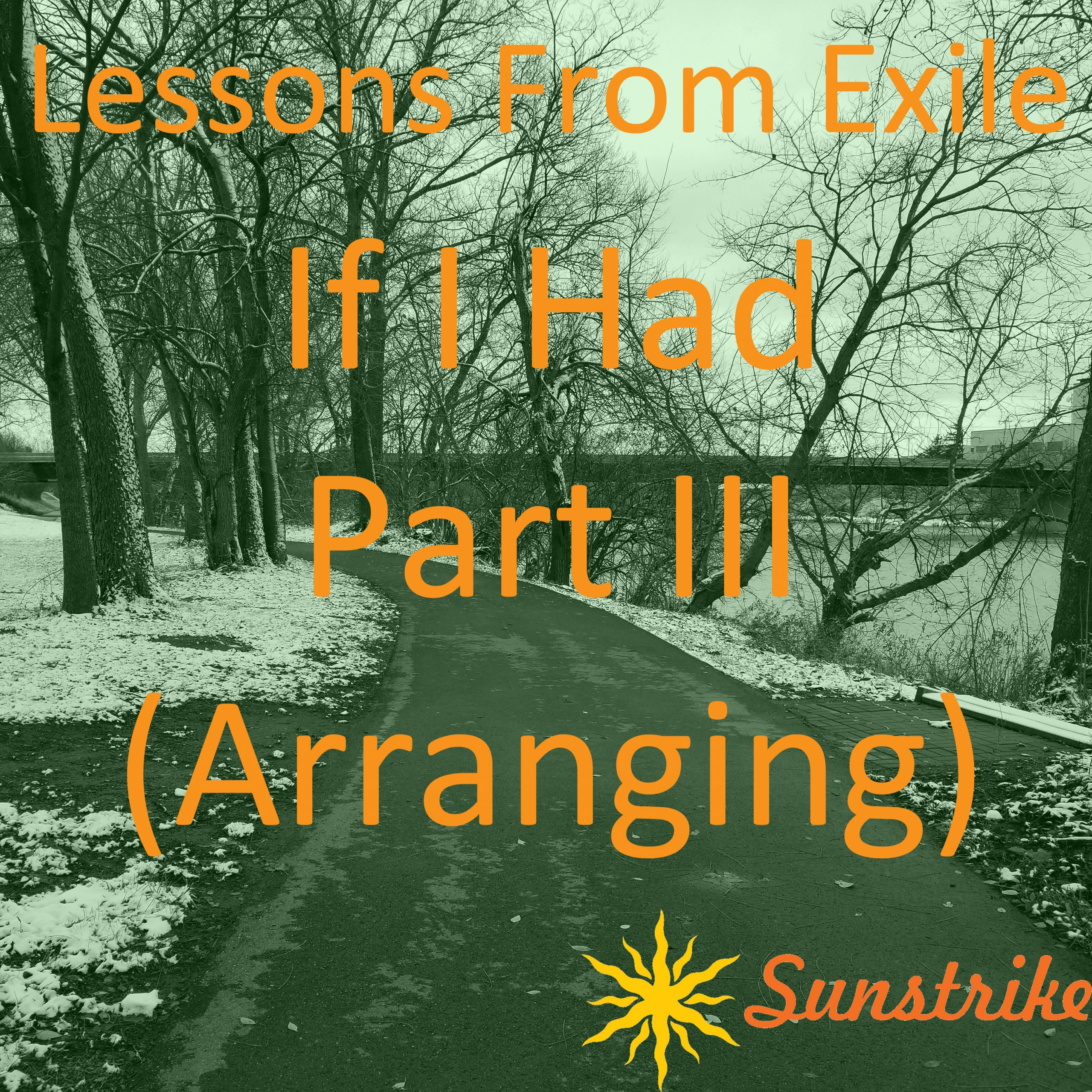 Lessons from Exile #104: If I Had – Part III – Arranging