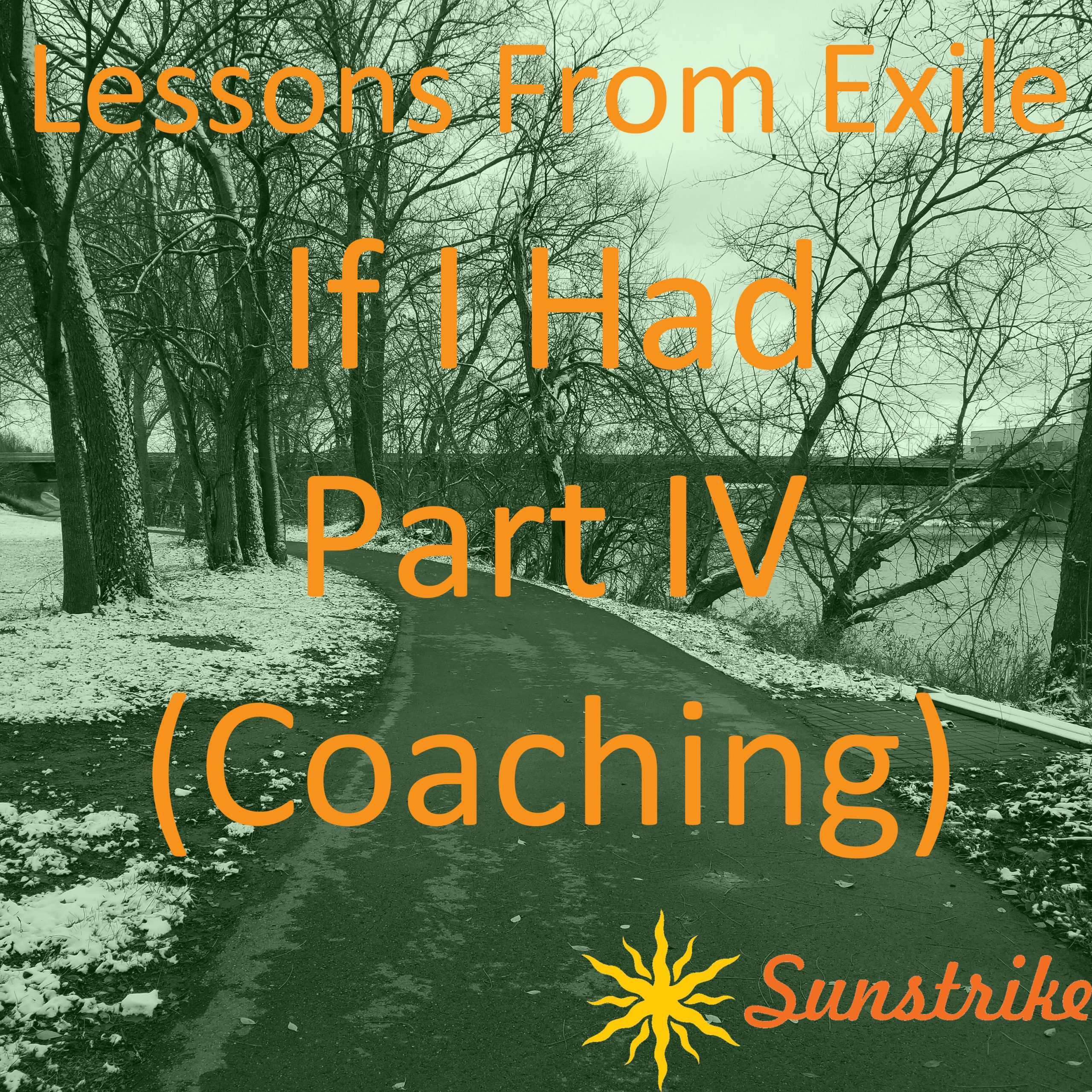 Lessons from Exile #105: If I Had – Part IV – Coaching