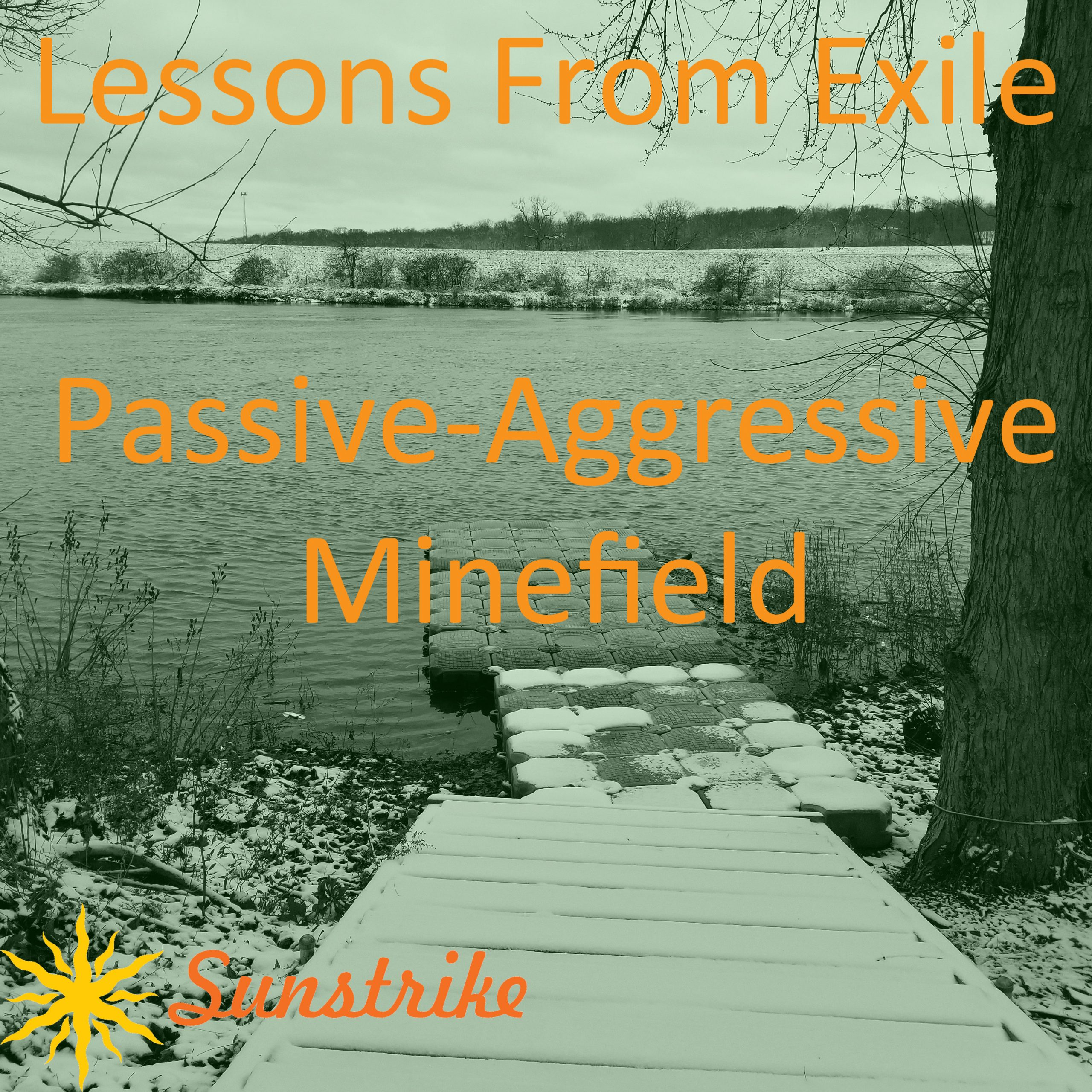 Lessons from Exile #97: Passive-Aggressive Minefield